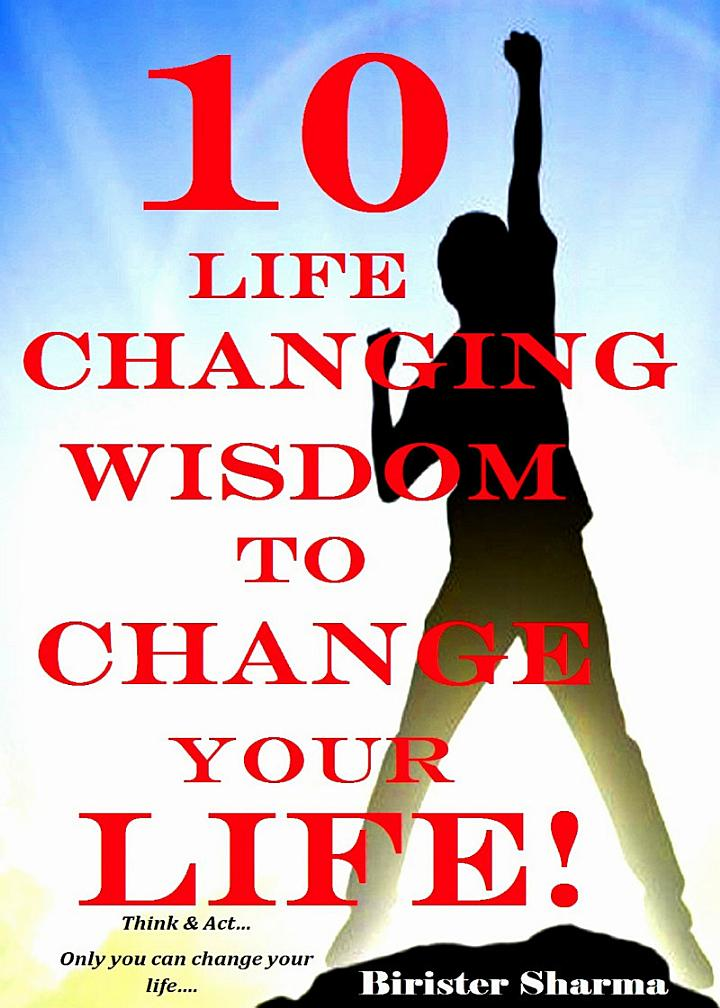 10 LIFE CHANGING WISDOM TO CHANGE YOUR LIFE!