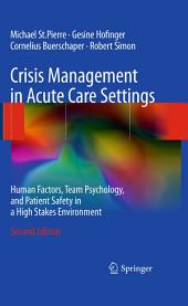 Crisis Management in Acute Care Settings: Human Factors, Team Psychology, and Patient Safety in a High Stakes Environment, Edition 2