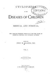 Cyclopaedia of the Diseases of Children, Medical and Surgical: Volume 1