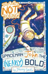 John Smith is NOT Boring! 3: Spaceman John the (Nearly) Bold
