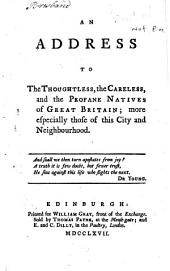 An Address to the Thoughtless: The Careless, and the Profane Natives of Great Britain; ...