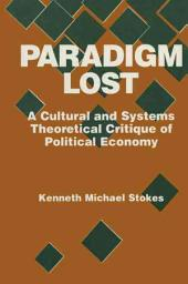 Paradigm Lost: A Cultural and Systems Theoretical Critique of Political Economy
