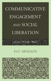 Communicative Engagement and Social Liberation: Justice Will Be Made