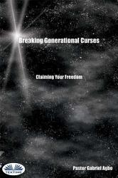 Breaking Generational Curses Claiming Your Freedom Book PDF