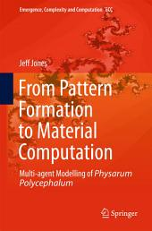From Pattern Formation to Material Computation: Multi-agent Modelling of Physarum Polycephalum