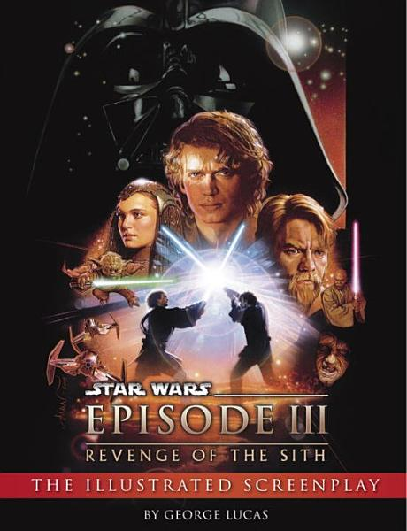 Revenge Of The Sith Illustrated Screenplay Star Wars Episode Iii