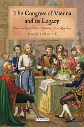 The Congress of Vienna: War and Great Power Diplomacy after Napoleon
