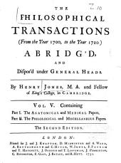 The Philosophical Transactions (from the Year 1700 to the Year 1720): i.e. 2 . Containing: Pt. 1, the anatomical and medical papers; Pt. 2, the Philological and miscellaneous papers