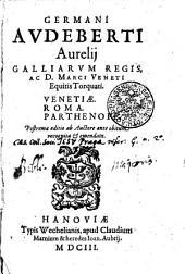 GERMANI AVDEBERTI Aurelij GALLIARVM REGIS, AC D. MARCI VENETI Equitis Torquati. VENETIAE. ROMA. PARTHENOPE: Postrema editio ab Auctore ante obitum recognita [et] emendata