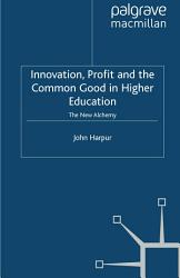 Innovation  Profit and the Common Good in Higher Education PDF