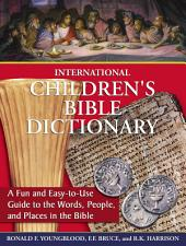 International Children's Bible Dictionary: A Fun and Easy-to-Use Guide to the Words, People, and Places in the Bible