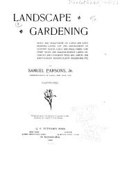 Landscape Gardening: Notes and Suggestions on Lawns and Lawn Planting--laying Out and Arrangement of Country Places, Large and Small Parks, Cemetery Plots, and Railway-station Lawns--deciduous and Evergreen Trees and Shrubs--the Hardy Border-bedding Plants--rockwork, Etc