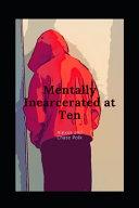 Mentally Incarcerated at 10