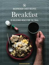 BACKPACKER's Best Recipes: Breakfast: 35 Delicious Recipes for the Trail