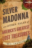 The Silver Madonna and Other Tales of America s Greatest Lost Treasures PDF