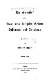 Briefwechsel zwischen Jacob und Wilhelm Grimm, Dahlmann und Gervinus: Band 2