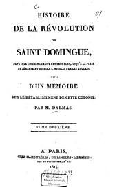 Histoire de la révolution de Saint-Domingue, ...: depuis le commencement des troubles : suivie d'un mémoire sur le rétablissement de cette colonie, Volume2