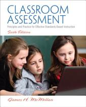 Classroom Assessment: Principles and Practice for Effective Standards-Based Instruction, Edition 6