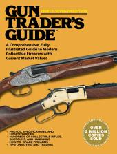 Gun Trader?s Guide, Thirty-Seventh Edition: A Comprehensive, Fully Illustrated Guide to Modern Collectible Firearms with Current Market Values, Edition 37