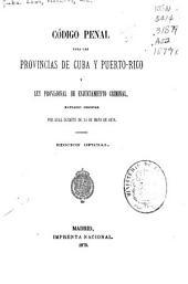 Código penal para las provincias de Cuba y Puerto-Rico y Ley provisional de enjuiciamiento criminal: mandados observar por Real decreto de 23 de Mayo de 1879
