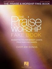 The Praise & Worship Fake Book (Songbook): An Essential Tool for Worship Leaders, Praise Bands and Singers!