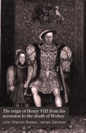 The Reign of Henry VIII from His Accession to the Death of Wolsey: Volume 1