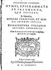 Hymni, epigrammata et fragmenta, quae exstant. Et separatim Moschi et Bionis idyllia, Bonaventura Vulcanio interprete cum annotationibus eiusdem