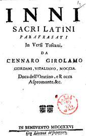 Inni sacri latini parafrasati in versi toscani. Da Gennaro Girolamo Giordani, Vitaliano, Moccia. Duca dell'Oratino, e Rocca Aspromonte, &c