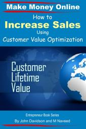 How to Increase Sales Using Customer Value Optimization - Make Money Online
