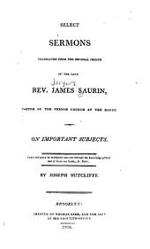 Sermons: Translated from the Original French of the Late Rev. James Saurin, Pastor of the French Church at the Hague. Vol. VII, On important subjects, Volume 7