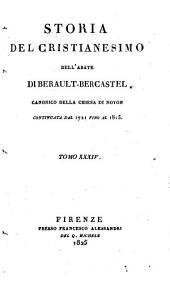 Storia del cristianesimo dell'abate di Berault-Bercastel canonico della chiesa di Noyon traduzione dal francese ... Tomo 1. -37: Volume 34