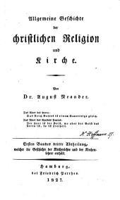 Allgemeine Geschichte der christlichen Religion und Kirche: Band 1,Ausgabe 3