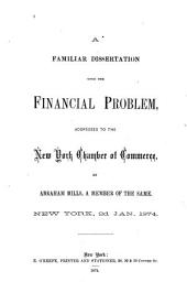 A Familiar Dissertation Upon the Financial Problem Addressed to the New York Chamber of Commerce...