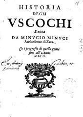 Historia degli Vscochi scritta da Minucio Minuci arciuescouo di Zara. Co i progressi di quella gente sino all'anno 1602