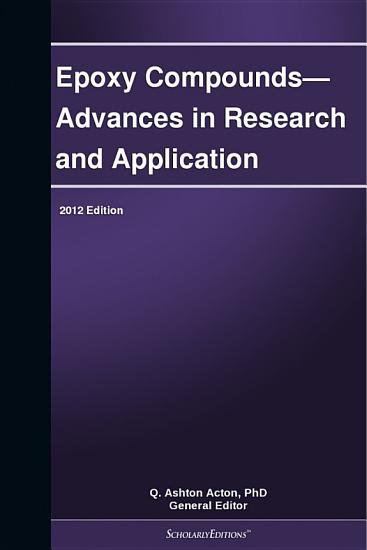 Epoxy Compounds   Advances in Research and Application  2012 Edition PDF