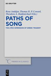 Paths of Song: The Lyric Dimension of Greek Tragedy