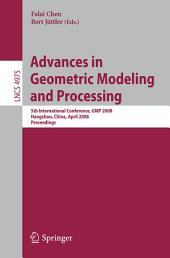 Advances in Geometric Modeling and Processing: 5th International Conference,GMP 2008, Hangzhou, China, April 23-25, 2008, Proceedings