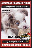 Australian Shepherd Puppy Training Book for Aussie Puppies by Boneup Dog Training