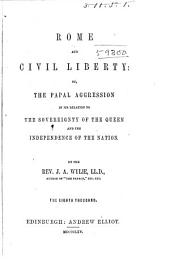 Rome and Civil Liberty: Or the Papal Aggression in Its Relations to the Sovereignty of the Queen and the Independence of the Nation