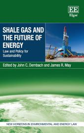 Shale Gas and the Future of Energy: Law and Policy for Sustainability