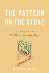 The Pattern On The Stone: The Simple Ideas That Make Computers Work