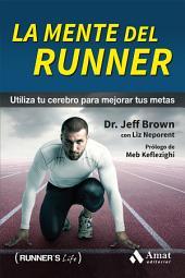 La mente del runner: Utiliza tu cerebro para mejorar tus metas