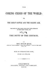 The Coming Crisis of the World, Or, The Great Battle and the Golden Age: The Signs of the Times Indicating the Approach of the Great Crisis and the Duty of the Church