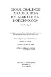 Global Challenges and Directions for Agricultural Biotechnology: Workshop Report