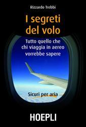 I segreti del volo: Tutto quello che chi viaggia in aereo vorrebbe sapere