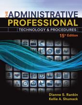 The Administrative Professional: Technology & Procedures, Spiral Bound Version: Edition 15