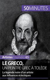 Le Greco, un peintre grec à Tolède: La légende noire d'un artiste aux influences éclectiques