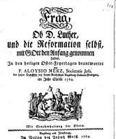 Frag, Ob D. Luther, und die Reformation selbst, mit Gott den Anfang genommen haben: in den heiligen Oster-Feyertagen beantwortet