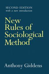 New Rules of Sociological Method: A Positive Critique of Interpretative Sociologies, Edition 2