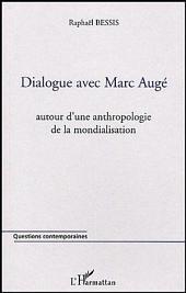 Dialogue avec Marc Augé: Autour d'une anthropologie de la mondialisation